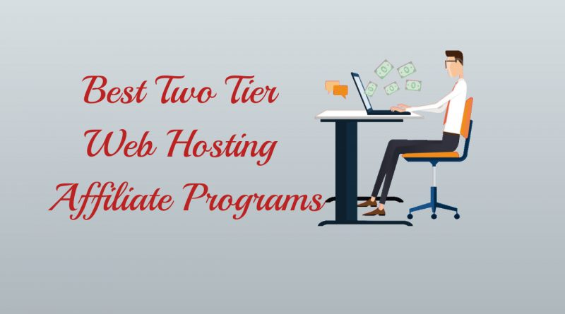 Best Two Tier Web Hosting Affiliate Programs