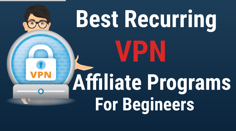 Best Recurring VPN Affiliate Programs Reviews