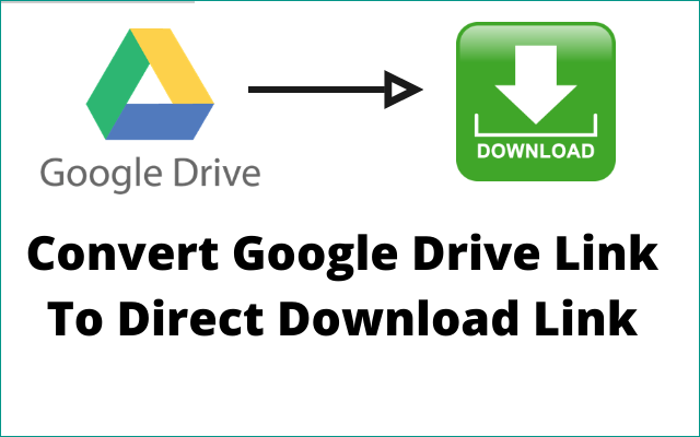 Convert Google Drive Link To Direct Download Link