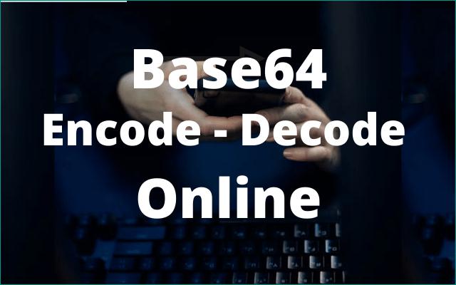 Base64 Encode Decode Online